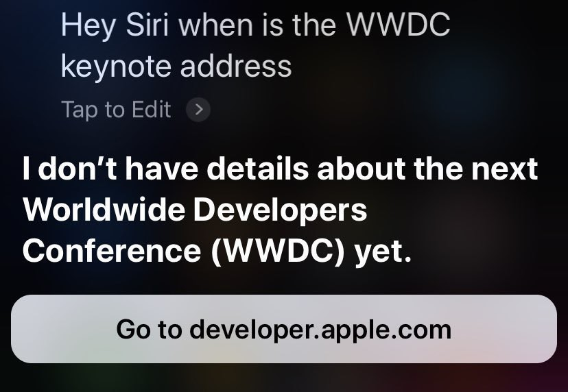 A screenshot of a Siri reply saying it didn't know anything about WWDC. Which starts on Jun 3rd.