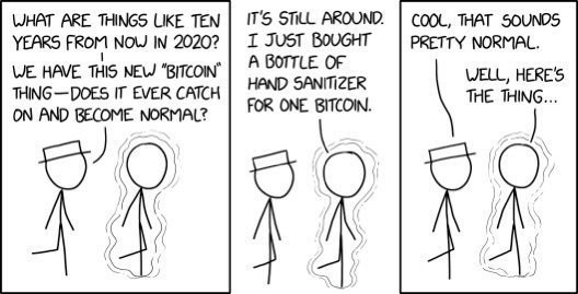 "XKCD comic. Two characters walk side by side. one is from the future. 2010 person 'what are things like in 10 years in 2020? Wr have this new bitcoin thing. Does that ever catch on?' 2020 person: 'It's still around. I just bought a bottle of hand sanitiser for 1 bitcoin' 2010: 'Cool, that sounds pretty normal."" 2020: 'Well, here's the thing…'"