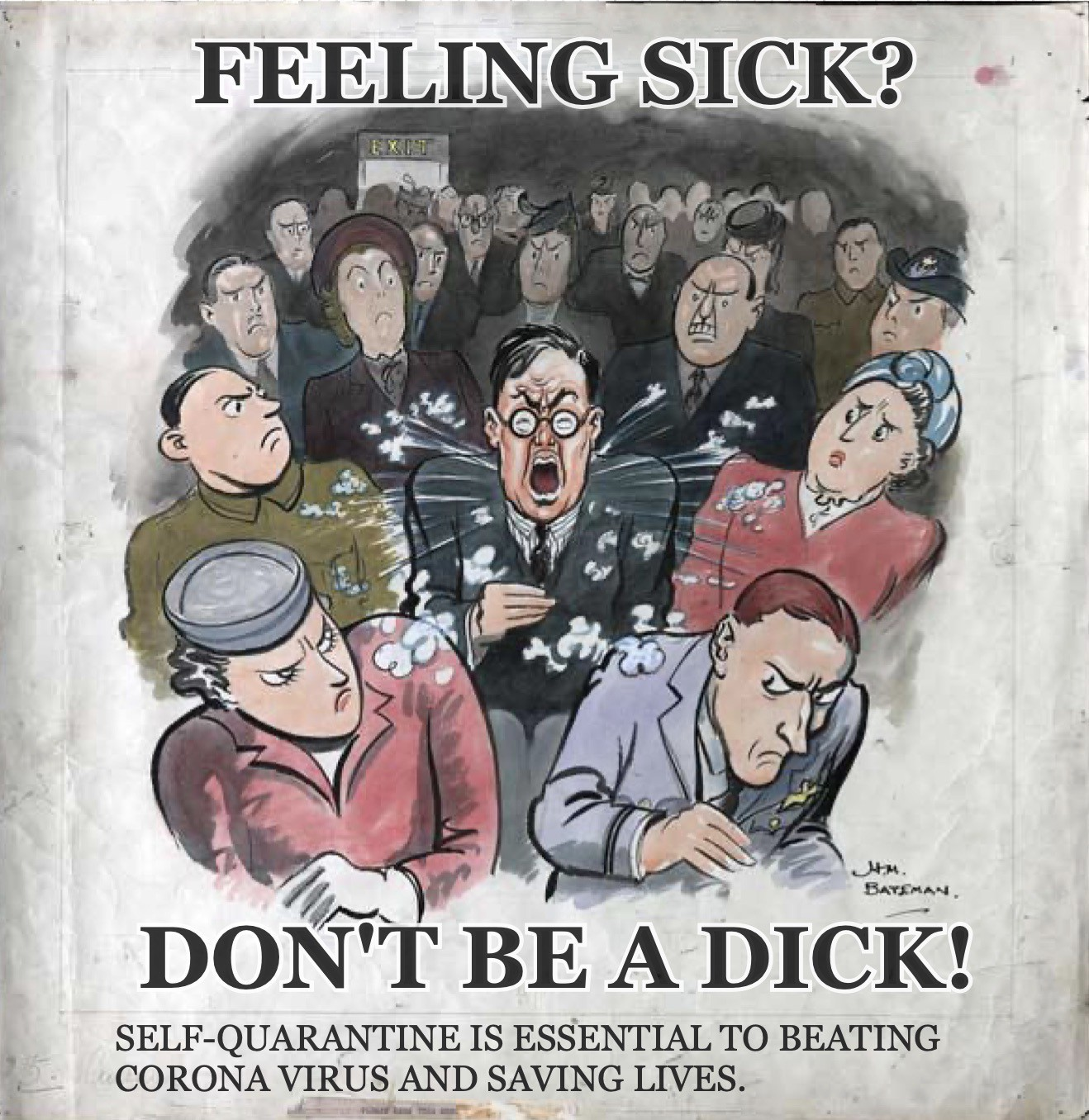 A world war 2 style poster with a man coughing in a crowd witht he phrase 'Feeling sick? Don't be a dick. Self-quarantine is essential to beating Corona Virus and saving lives.'
